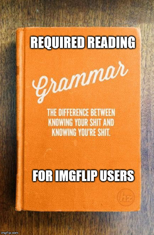 There, their, they're: yule get over it | REQUIRED READING FOR IMGFLIP USERS | image tagged in grammar nazi,handbook | made w/ Imgflip meme maker