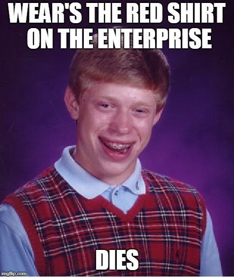 Bad Luck Brian Meme | WEAR'S THE RED SHIRT ON THE ENTERPRISE DIES | image tagged in memes,bad luck brian | made w/ Imgflip meme maker