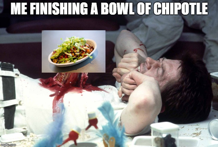 ME FINISHING A BOWL OF CHIPOTLE | image tagged in chipotle | made w/ Imgflip meme maker