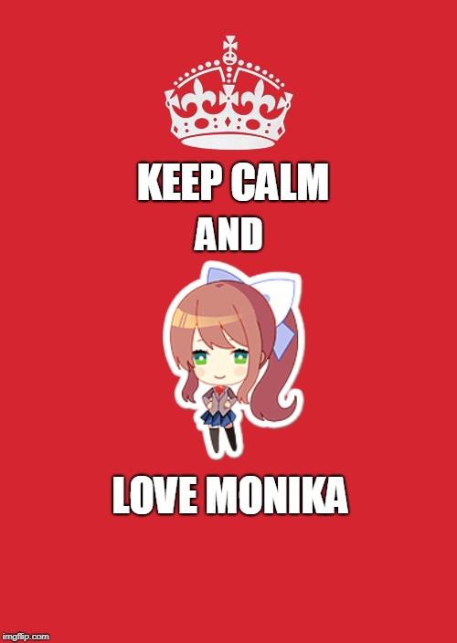 Keep Calm And Carry On Red Meme | KEEP CALM LOVE MONIKA AND | image tagged in memes,keep calm and carry on red,ddlc,doki doki literature club | made w/ Imgflip meme maker