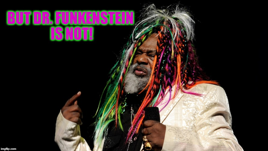 BUT DR. FUNKENSTEIN IS NOT! | made w/ Imgflip meme maker