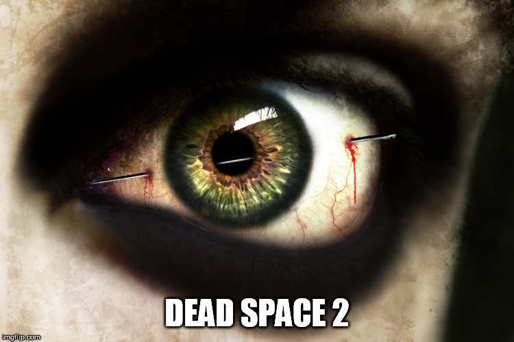 DEAD SPACE 2 | made w/ Imgflip meme maker