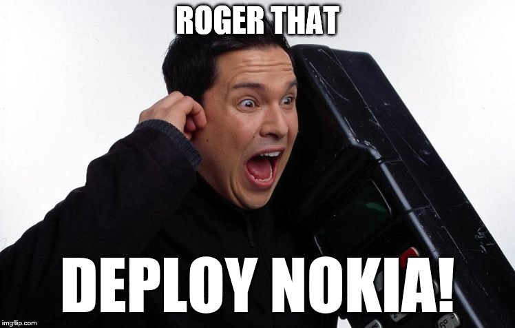 ROGER THAT DEPLOY NOKIA! | made w/ Imgflip meme maker