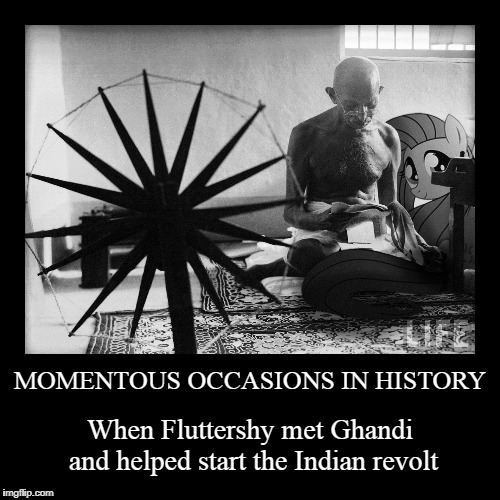 My Little Pony Week, March 24th-31st, a Xanderbrony event | MOMENTOUS OCCASIONS IN HISTORY | When Fluttershy met Ghandi and helped start the Indian revolt | image tagged in funny,demotivationals,my little pony meme week,my little pony,ghandi,fluttershy | made w/ Imgflip demotivational maker