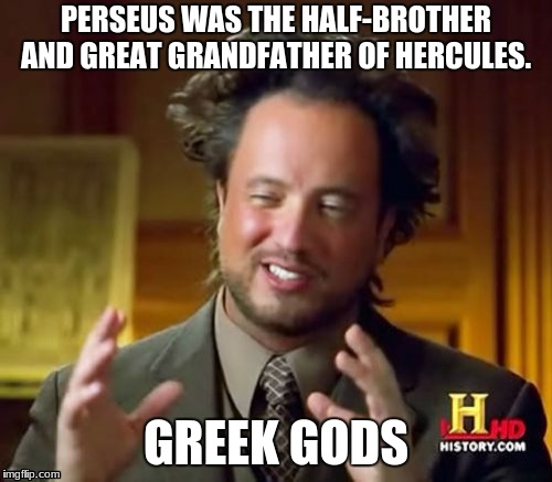 there are no boundaries | PERSEUS WAS THE HALF-BROTHER AND GREAT GRANDFATHER OF HERCULES. GREEK GODS | image tagged in memes,ancient aliens,greek mythology | made w/ Imgflip meme maker