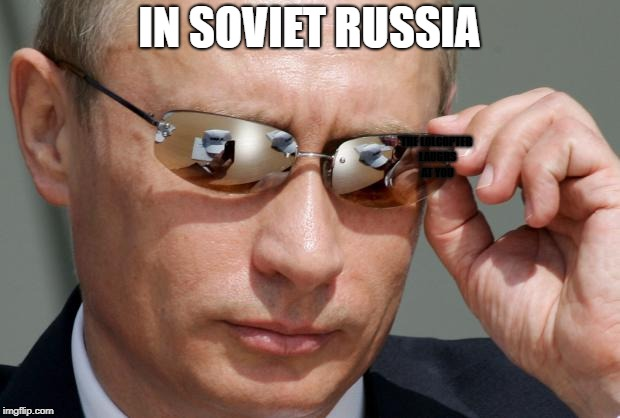 In Soviet Russia | IN SOVIET RUSSIA THE LOLCOPTER LAUGHS AT YOU | image tagged in in soviet russia | made w/ Imgflip meme maker