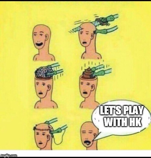 Then, Go on ! | LET'S PLAY WITH HK | image tagged in shit brain,crossfire europe,crossfire meme,crossfire memes,memes,hkg28 | made w/ Imgflip meme maker