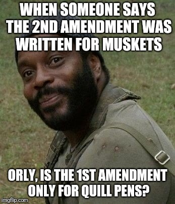 orly 2nd amendment | WHEN SOMEONE SAYS THE 2ND AMENDMENT WAS WRITTEN FOR MUSKETS ORLY, IS THE 1ST AMENDMENT ONLY FOR QUILL PENS? | image tagged in 2nd amendment | made w/ Imgflip meme maker
