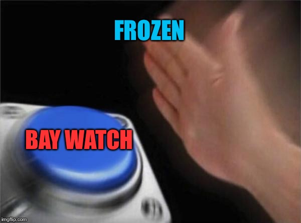 Blank Nut Button Meme | FROZEN BAY WATCH | image tagged in memes,blank nut button | made w/ Imgflip meme maker