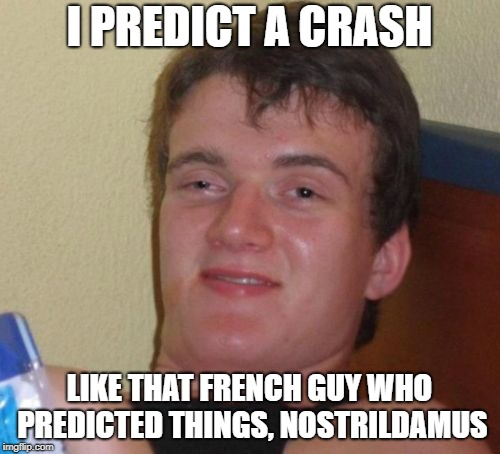 10 Guy Meme | I PREDICT A CRASH LIKE THAT FRENCH GUY WHO PREDICTED THINGS, NOSTRILDAMUS | image tagged in memes,10 guy | made w/ Imgflip meme maker