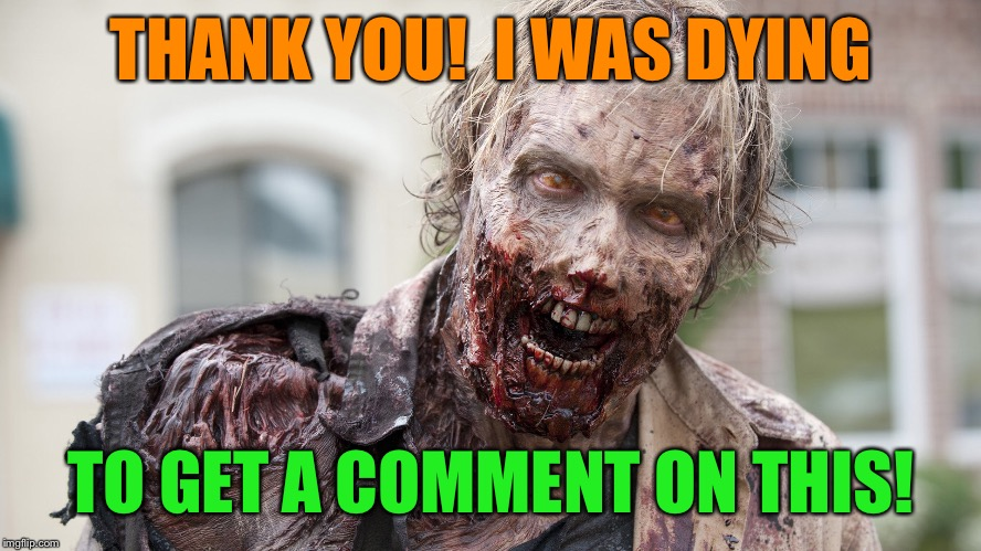 THANK YOU!  I WAS DYING TO GET A COMMENT ON THIS! | made w/ Imgflip meme maker