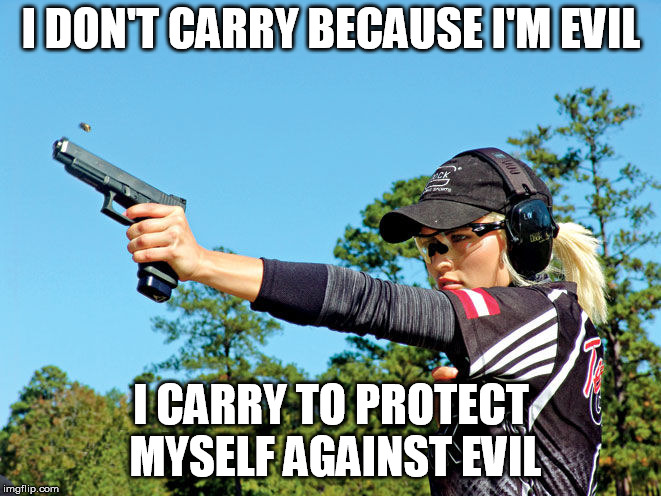 Fighting Evil | I DON'T CARRY BECAUSE I'M EVIL I CARRY TO PROTECT MYSELF AGAINST EVIL | image tagged in gun control,guns,2nd amendment,bill of rights,political,human rights | made w/ Imgflip meme maker