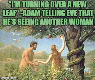 "Adam and Eve | ""I'M TURNING OVER A NEW LEAF"" -ADAM TELLING EVE THAT HE'S SEEING ANOTHER WOMAN 