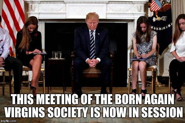 THIS MEETING OF THE BORN AGAIN VIRGINS SOCIETY IS NOW IN SESSION | made w/ Imgflip meme maker