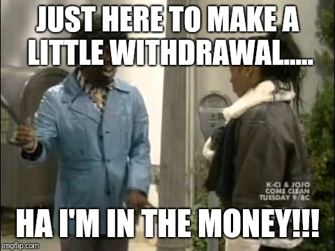 JUST HERE TO MAKE A LITTLE WITHDRAWAL..... HA I'M IN THE MONEY!!! | image tagged in rome | made w/ Imgflip meme maker