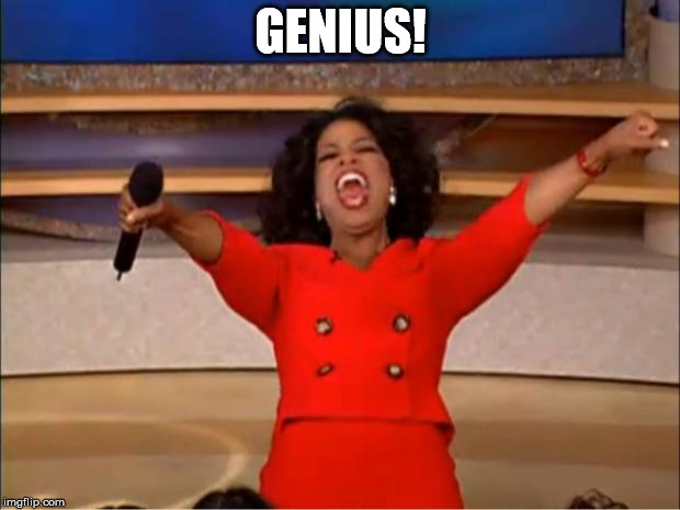Oprah You Get A Meme | GENIUS! | image tagged in memes,oprah you get a | made w/ Imgflip meme maker