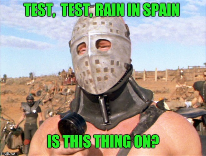 The Ayatollah of Rockin' Rolla during a sound check | TEST,  TEST, RAIN IN SPAIN IS THIS THING ON? | image tagged in hugh mongus | made w/ Imgflip meme maker