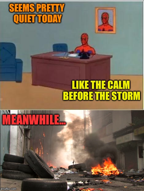 I think Spidey needs a new phone! | SEEMS PRETTY QUIET TODAY LIKE THE CALM BEFORE THE STORM MEANWHILE... | image tagged in spiderman computer desk,city,memes,funny | made w/ Imgflip meme maker