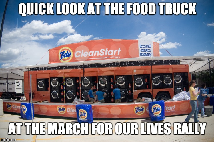 March for our lives food truck | QUICK LOOK AT THE FOOD TRUCK AT THE MARCH FOR OUR LIVES RALLY | image tagged in march for our lives,tide pods | made w/ Imgflip meme maker