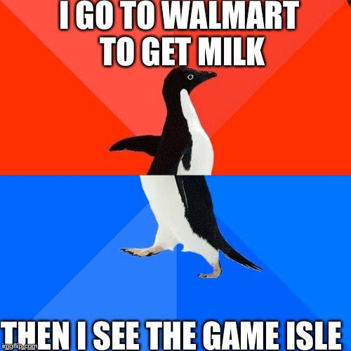 Socially Awesome Awkward Penguin Meme | I GO TO WALMART TO GET MILK THEN I SEE THE GAME ISLE | image tagged in memes,socially awesome awkward penguin,scumbag | made w/ Imgflip meme maker
