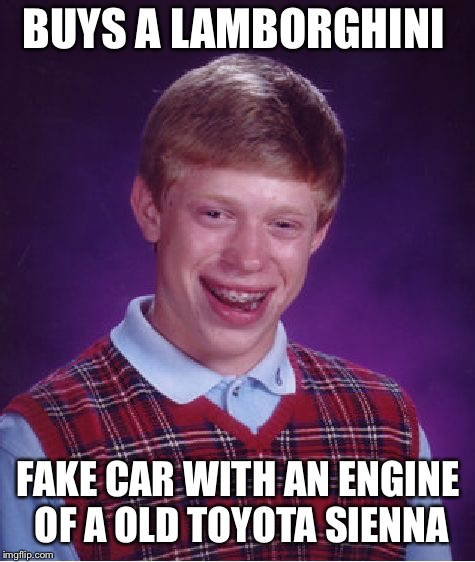 Bad Luck Brian Meme | BUYS A LAMBORGHINI FAKE CAR WITH AN ENGINE OF A OLD TOYOTA SIENNA | image tagged in memes,bad luck brian | made w/ Imgflip meme maker