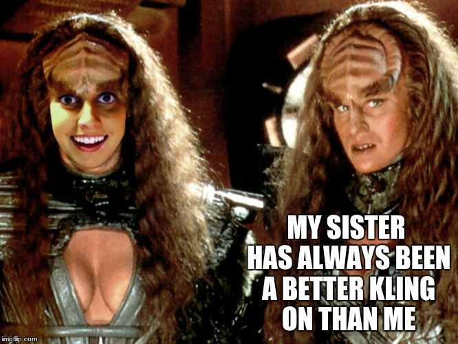 MY SISTER HAS ALWAYS BEEN A BETTER KLING ON THAN ME | made w/ Imgflip meme maker