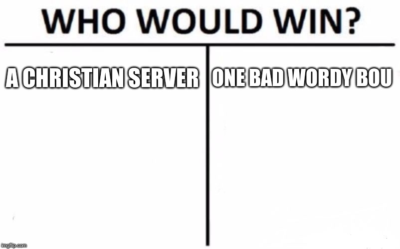 Who Would Win? Meme | A CHRISTIAN SERVER ONE BAD WORDY BOU | image tagged in memes,who would win | made w/ Imgflip meme maker