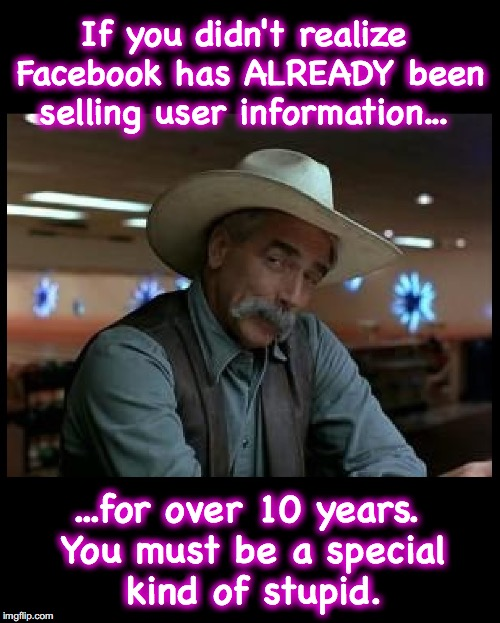 Special Kind of Stupid | If you didn't realize Facebook has ALREADY been selling user information... ...for over 10 years. You must be a special kind of stupid. | image tagged in special kind of stupid | made w/ Imgflip meme maker