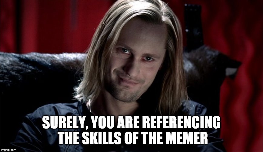 SURELY, YOU ARE REFERENCING THE SKILLS OF THE MEMER | made w/ Imgflip meme maker