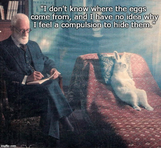 "Easter Bunny confesses... | ""I don't know where the eggs come from, and I have no idea why I feel a compulsion to hide them."" 