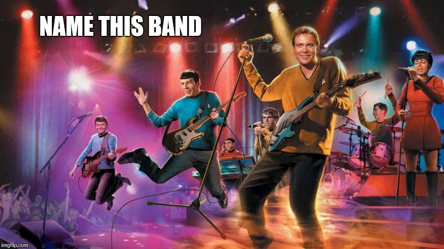 NAME THIS BAND | image tagged in star trek | made w/ Imgflip meme maker