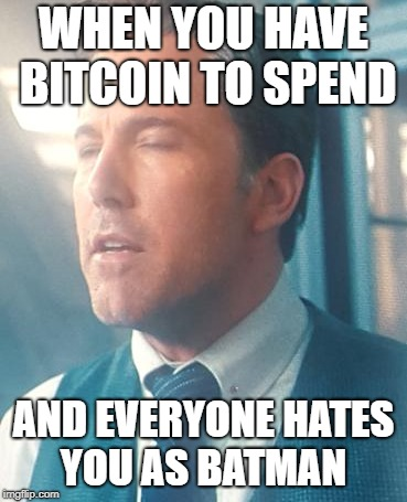 Bitcoin vs Batman | WHEN YOU HAVE BITCOIN TO SPEND AND EVERYONE HATES YOU AS BATMAN | image tagged in bitcoin,batman | made w/ Imgflip meme maker