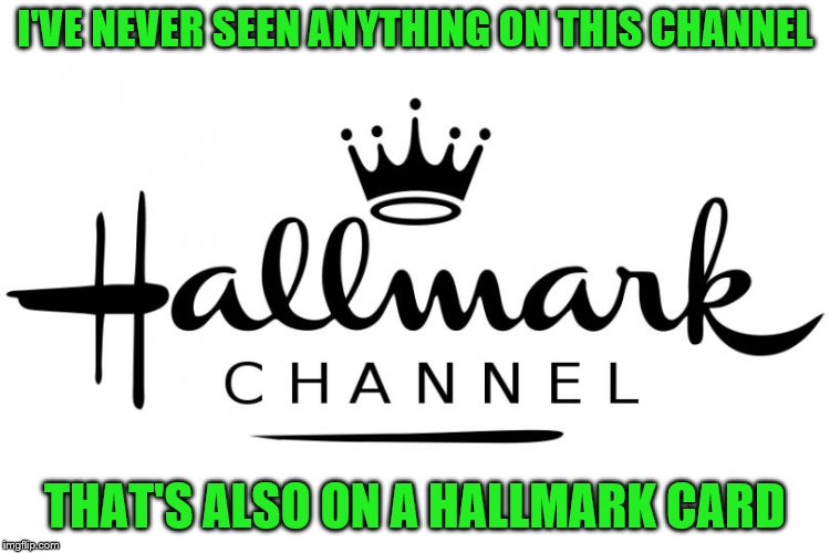 I'VE NEVER SEEN ANYTHING ON THIS CHANNEL THAT'S ALSO ON A HALLMARK CARD | made w/ Imgflip meme maker