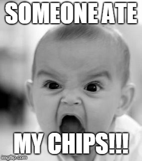 Angry Baby Meme | SOMEONE ATE MY CHIPS!!! | image tagged in memes,angry baby | made w/ Imgflip meme maker