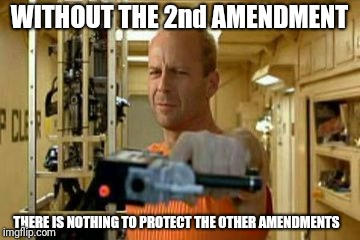 Without the 2nd, We Have No Others | WITHOUT THE 2nd AMENDMENT THERE IS NOTHING TO PROTECT THE OTHER AMENDMENTS | image tagged in corbin dallas,2nd amendment,bill of rights,meme | made w/ Imgflip meme maker
