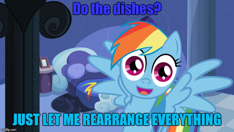 Do the dishes? JUST LET ME REARRANGE EVERYTHING | made w/ Imgflip meme maker