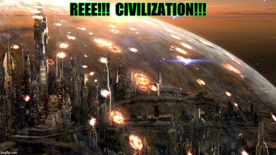 REEE!!!  CIVILIZATION!!! | made w/ Imgflip meme maker