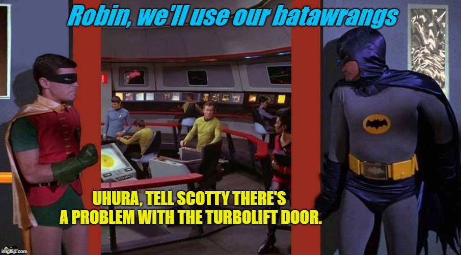 Bat Trek the Bridge | Robin, we'll use our batawrangs UHURA, TELL SCOTTY THERE'S A PROBLEM WITH THE TURBOLIFT DOOR. | image tagged in batman,star trek,mashup,funny | made w/ Imgflip meme maker