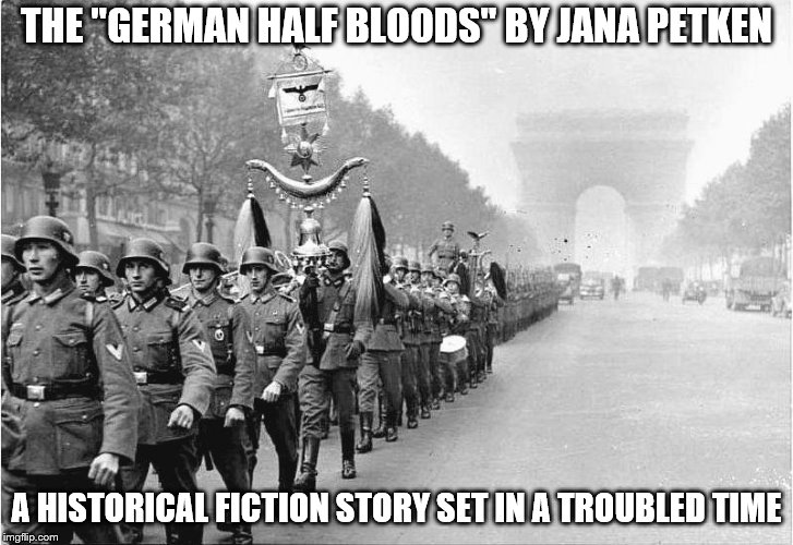 "THE ""GERMAN HALF BLOODS"" BY JANA PETKEN A HISTORICAL FICTION STORY SET IN A TROUBLED TIME 