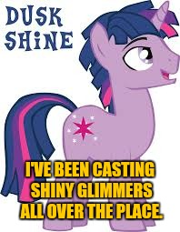 I'VE BEEN CASTING SHINY GLIMMERS ALL OVER THE PLACE. | made w/ Imgflip meme maker