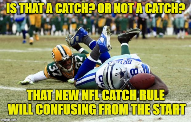 Dez Bryant Catch or Nah | IS THAT A CATCH? OR NOT A CATCH? THAT NEW NFL CATCH RULE WILL CONFUSING FROM THE START | image tagged in dez bryant catch or nah | made w/ Imgflip meme maker