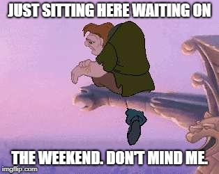 JUST SITTING HERE WAITING ON THE WEEKEND. DON'T MIND ME. | image tagged in hump day | made w/ Imgflip meme maker