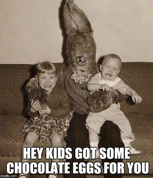 Easter week (March 28th-April 5th) A new week By NikoBellic | HEY KIDS GOT SOME CHOCOLATE EGGS FOR YOU | image tagged in creepy easter bunny,easter week,nikobellic,chocolate | made w/ Imgflip meme maker