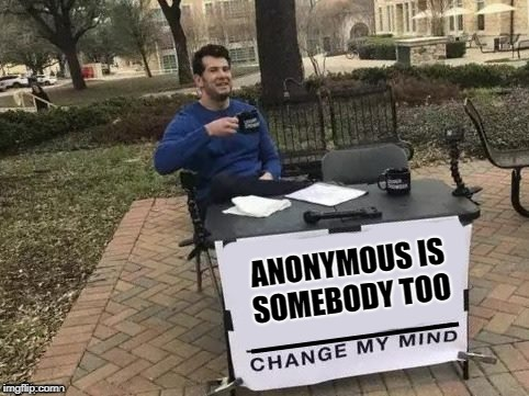 ANONYMOUS IS SOMEBODY TOO | made w/ Imgflip meme maker