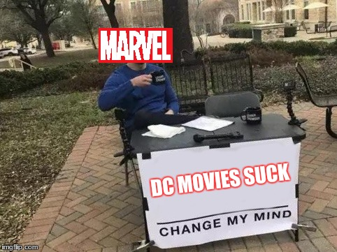 Change My Mind | DC MOVIES SUCK | image tagged in change my mind,funny,memes,marvel,dc | made w/ Imgflip meme maker