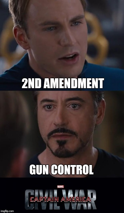 Relevant dead meme ?? No. Yes. Ok... :'( | 2ND AMENDMENT GUN CONTROL | image tagged in memes,marvel civil war | made w/ Imgflip meme maker