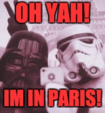 Vador Selfy | OH YAH! IM IN PARIS! | image tagged in vador selfy | made w/ Imgflip meme maker