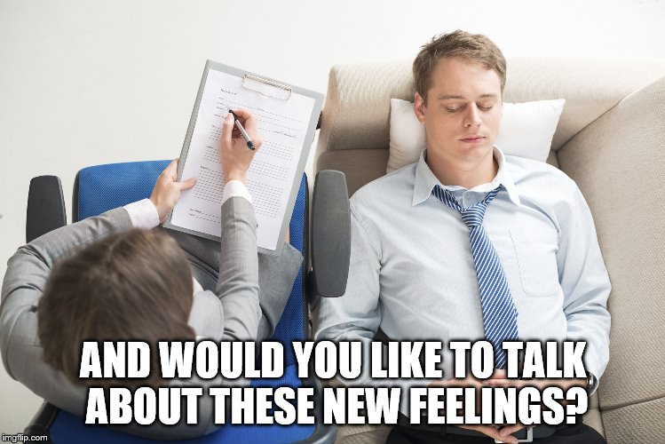 AND WOULD YOU LIKE TO TALK ABOUT THESE NEW FEELINGS? | made w/ Imgflip meme maker