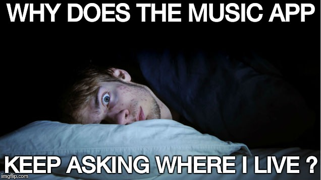 The new millennium , one nightmare after another | WHY DOES THE MUSIC APP KEEP ASKING WHERE I LIVE ? | image tagged in frightened,media,21st century,misinformation,tell me more | made w/ Imgflip meme maker