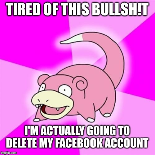 Dead Memes Week! A thecoffeemaster and SilicaSandwhich Event! March 23-29 | I | image tagged in slowpoke,dead memes week,deleted accounts,facebook problems,privacy | made w/ Imgflip meme maker